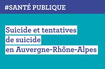 Suicide et tentatives de suicide en Auvergne-Rhône-Alpes